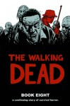 The Walking Dead, Book Eight - Robert Kirkman, Charlie Adlard, Cliff Rathburn, Rus Wooton
