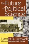 The Future of Political Science - Harold D. Lasswell