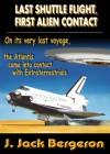 Last Shuttle Flight, First Alien Contact Part 1 - J. Jack Bergeron