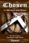 Chosen,15 Minutes with Jesus - Victorya