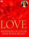 Love: Meditations on Love by Sister Wendy Beckett - Wendy Beckett