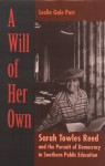 A Will of Her Own: Sarah Towles Reed and the Pursuit of Democracy in Southern Public Education - Leslie Gale Parr