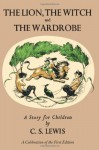 Lion, the Witch and the Wardrobe: A Celebration of the First Edition - C.S. Lewis, Pauline Baynes