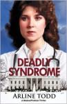 Deadly Syndrome: A Medical/Political Thriller - Arline Todd