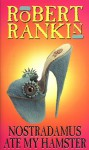 Nostradamus Ate My Hamster - Robert Rankin