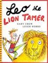 Leo The Lion Tamer - Gary Crew