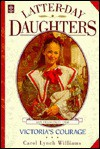 Victoria's Courage (The Latter Day Daughters Series) - Carol Lynch Williams