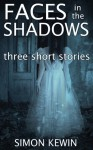 Faces in the Shadows - Simon Kewin