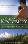 A Moment of Weakness: Book 2 in the Forever Faithful trilogy - Karen Kingsbury