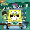 Behold, No Cavities!: A Visit to the Dentist (Spongebob Squarepants) - Sarah Willson, Harry Moore