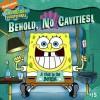 Behold, No Cavities!: A Visit to the Dentist (Spongebob Squarepants) - Sarah Willson, Harry Moore