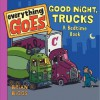 Everything Goes: Good Night, Trucks: A Bedtime Book - Brian Biggs