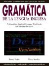 Gramatica de La Lengua Inglesa: A Complete English Grammar Workbook for Spanish Speakers - James Taylor, Nancy Stanley