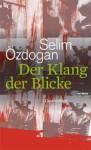 Der Klang der Blicke - Selim Özdogan