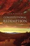 Constitutional Redemption: Political Faith in an Unjust World - Jack Balkin