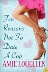 Ten Reasons Not to Date a Cop - Amy Lillard
