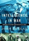Intelligence in War: Knowledge of the Enemy from Napoleon to Al-Qaeda - John Keegan