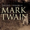 The Wit and Wisdom of Mark Twain - Mark Twain, Bob Blaisdell