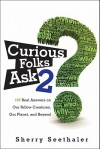 Curious Folks Ask 2: 188 Real Answers on Our Fellow Creatures, Our Planet, and Beyond - Sherry Seethaler