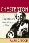 Chesterton: The Nightmare Goodness of God (The Making of the Christian Imagination) - Ralph C. Wood