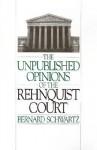 Unpublished Opinions of the Rehnquist Court - Bernard Schwartz