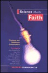 Science Meets Faith: Theology and Science in Conversation - Alan Cook, Fraser Watts, John Bowker, John Polkinghorne, Daniel W. Hardy, Mary Hesse, Andrew B. Newberg, Derek C. Burke, Eugene G. D'Aquili