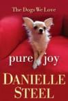Pure Joy: The Dogs We Love - Danielle Steel