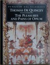 The Pleasures and Pains of Opium - Thomas de Quincey, Alethea Hayter