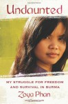 Undaunted: My Struggle for Freedom and Survival in Burma - Zoya Phan, Damien Lewis