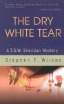 The Dry White Tear: A T.S.W. Sheridan Mystery - Stephen F. Wilcox