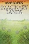 Imaginary Lands - Robin McKinley, James P. Blaylock, Patricia A. McKillip, Robert Westall, Peter Dickison, Jane Yolen, P.C. Hodgell, Michael de Larrabetti, Joan D. Vinge