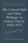 The Critical Path and Other Writings on Critical Theory, 1963-1975 (Collected Works of Northrop Frye) - Northrop Frye, Eva Kushner, Jean O'Grady