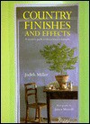 Country Finishes and Effects: A Creative Guide to Decorating Techniques - Judith H. Miller, James Merrell