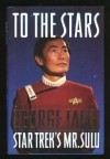To the Stars: The Autobiography of George Takei, Star Trek's Mr. Sulu - George Takei