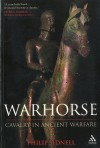 Warhorse: Cavalry in Ancient Warfare - Phil Sidnell