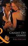 Caught Off Guard (Mills & Boon Blaze) - Kira Sinclair