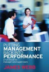 Putting Management Back Into Performance: A Handbook for Managers and Supervisors - James Webb