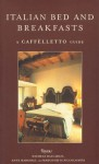 Italian Bed & Breakfast: A Caffeletto Guide (Italian Bed and Breakfasts) - Michele Ballarati, Anne Marshall, Margherita Piccolomini