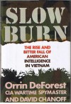 Slow Burn: The Rise And Bitter Fall Of American Intelligence In Vietnam - Orrin Deforest and David Chanoff