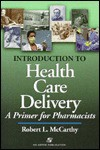 Introduction to Health Care Delivery: A Primer for Pharmacists - Robert L. McCarthy