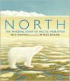 North: The Amazing Story of Arctic Migration - Nick Dowson, Patrick Benson (Illustrator)