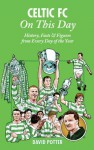Celtic FC On This Day: History, Facts & Figures from Every Day of the Year - David Potter