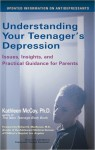 Understanding Your Teenager's Depression: Issues, Insights, and Practical Guidance for Parents - Kathy McCoy