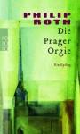 Die Prager Orgie - Philip Roth