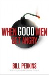 When Good Men Get Angry: How to Understand and Deal with Anger in a Godly Way - Bill Perkins