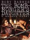 The Bomb-Monger's Daughter: A Modern Novel - Rory Barnes