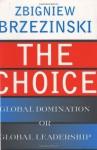 The Choice: Global Domination or Global Leadership - Zbigniew Brzezinski