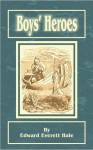 Boys' Heroes - Edward Everett Hale