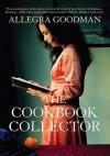 The Cookbook Collector. Allegra Goodman - Allegra Goodman