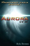 Aurora: CV-01 - Ryk Brown